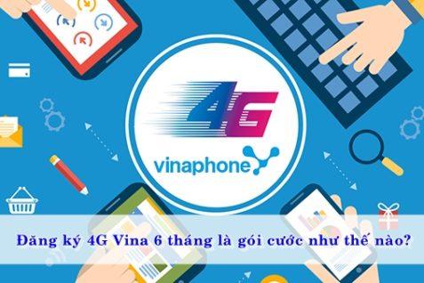 dang-ky-4g-vina-6-thang-la-goi-cuoc-nhu-the-nao-01
