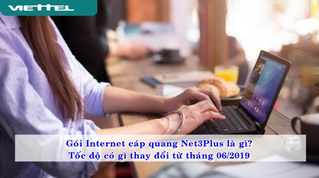 goi-internet-cap-quang-net3plus-la-gi-toc-do-co-gi-thay-doi-tu-6-2019-02